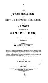 The village blacksmith; or, Piety and usefulness exemplified in a memoir of the life of Samuel Hick