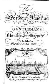 The London Magazine, Or, Gentleman's Monthly Intelligencer: Volume 49