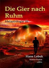 DIE GIER NACH RUHM - HELASTRILOGIE III
