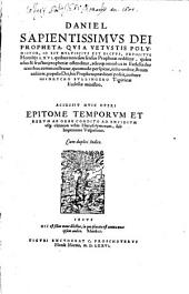 Daniel sapientissimus Dei Propheta ... homiliis 66. expositus: Access. Epitome temporum