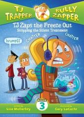 TJ Zaps the Freeze Out: Stopping the Silent Treatment #3