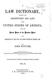 A Law Dictionary, Adapted to the Constitution and Laws of the United States of America, and of the Several States of the American Union: With References to the Civil and Other Systems of Foreign Law, Volume 2