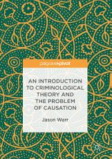 An Introduction to Criminological Theory and the Problem of Causation PDF