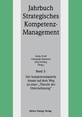 """Der kompetenzbasierte Ansatz auf dem Weg zu einer """"Theorie der Unternehmung"""" (Jahrbuch Strategisches Kompetenz-Management Bd. 3)"""