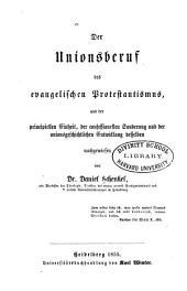Der Unionsberuf des evangelischen Protestantismus: aus der principiellen Einheit, der confessionellen Sonderung und der unionsgeschichtlichen Entwicklung desselben