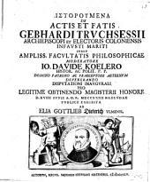 Historumena de actis et fatis Gebhardi Truchsessii archiepiscopi et electoris Coloniensis, infausti mariti
