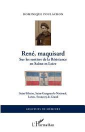 René, maquisard: Sur les sentiers de la Résistance en Saône-et-Loire - Saint-Ythaire, Saint-Gengoux-le-National, Laives, Sennecey-le-Grand