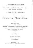 A Table of Cases Affirmed  Reversed  Modified  Overruled Or Otherwise Criticised and Cited in All of the Reports of the State of New York from 1880 to 1887  Showing the Exact Disposition of Each Case Cited  and Its Value as an Authority  Together with the Point of Law Or Subject of Each Criticism and Citation PDF