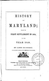 History of Maryland: From Its First Settlement in 1634, to the Year 1848