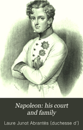 Napoleon: His Court and Family: Memoirs of Madame Junot, Duchesse D'Abrantès, Volume 3, Part 1
