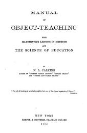 Manual of Object-teaching: With Illustrative Lessons in Methods and the Science of Education