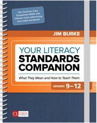 Your Literacy Standards Companion Grades 9 12 Book PDF