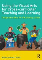 Using the Visual Arts for Cross curricular Teaching and Learning PDF
