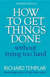 How to Get Things Done Without Trying Too Hard 2e: Edition 2