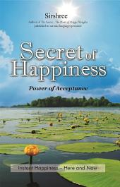 Secret of Happiness: Instant Happiness - Here and Now