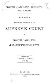 North Carolina Reports: Cases Argued and Determined in the Supreme Court of North Carolina, Volume 77