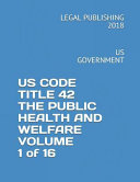 Us Code Title 42 the Public Health and Welfare Volume 1 of 16: Us Government