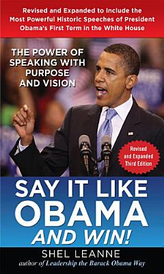 Say it Like Obama and Win   The Power of Speaking with Purpose and Vision  Revised and Expanded Third Edition PDF