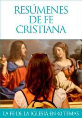 Resúmenes de fe cristiana: Cuarenta artículos sobre la fe cristiana