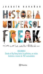 Historia universal freak: Volumen 1. desde el Big Bang hasta la guillotina, un relato histórico a través de 762 curiosidades