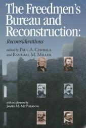 The Freedmen's Bureau and Reconstruction: Reconsiderations
