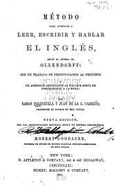 Método para aprender a leer: escribir y hablar el inglés, segun el sistema de Ollendorff: con un tratado de pronunciacion al principio y un apéndice importante ...