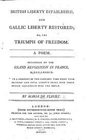 British Liberty established, and Gallic Liberty restored; or, the Triumph of freedom. A poem, occasioned by the grand revolution in France, etc