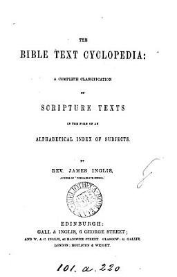 The Bible text cyclopedia  a classification by J  Inglis