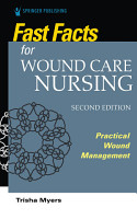 Fast Facts for Wound Care Nursing  Second Edition PDF