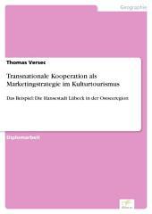 Transnationale Kooperation als Marketingstrategie im Kulturtourismus: Das Beispiel: Die Hansestadt Lübeck in der Ostseeregion