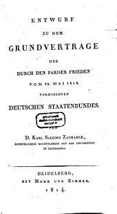 Entwurf zu dem Grundvertrage des durch den Pariser Frieden vom 30. Mai 1814 verhiesenen deutschen Staatenbundes