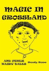 MAGIC IN GROSSLAND: AND OTHER HAIRY TALES