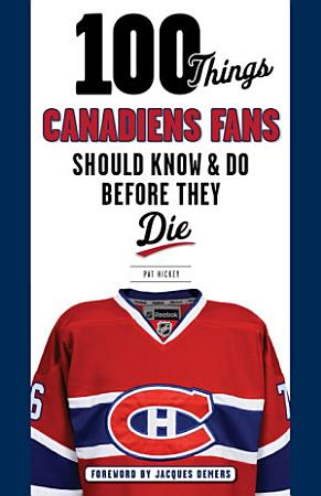 100 Things Canadiens Fans Should Know and Do Before They Die PDF
