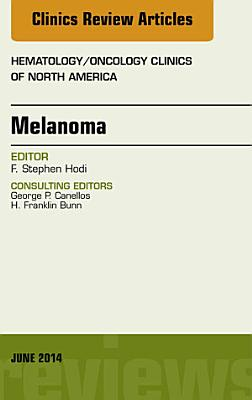 Melanoma, An Issue of Hematology/Oncology Clinics,