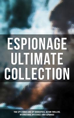 ESPIONAGE Ultimate Collection  True Spy Stories and Spy Biographies  Action Thrillers  International Mysteries   War Espionage