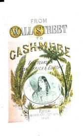 "Wall-street to Cashmere: A Journal of Five Years in Asia, Africa and Europe; Comprising Visits, During 1851, 2, 3, 4, 5, 6, to the Danemora Iron Mines, the ""Seven Churches"", Plains of Troy, Palmyra, Jerusalem, Petra, Seringapatam, Surat; with the Scenes of the Recent Mutinies (Benares, Agra, Cawnpore, Lucknow, Delhi, Etc., Etc.), Cashmere, Peshawur, the Khyber Pass to Afghanistan, Java, China, and Mauritius"