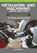 Metalwork and Machining Hints and Tips for Home Machinists