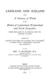 Lakeland and Iceland: Being a Glossary of Words in the Dialect of Cumberland, Westmoreland and North Lancashire which Seem Allied to Or Identical with the Icelandic Or Norse, Together with Cognate Place-names and Surnames, and a Supplement of Words Used in Shepherding, Folk-lore and Antiquities, Volume 31, Issue 2