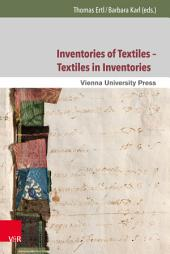 Inventories of Textiles – Textiles in Inventories: Studies on Late Medieval and Early Modern Material Culture