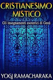 Cristianesimo Mistico - Gli insegnamenti esoterici di Gesù