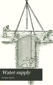 Water Supply: The Present Practice of Sinking and Boring Wells, with Geological Considerations and Examples of Wells Executed