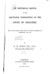 An Historical Sketch of the Equitable Jurisdiction of the Court of Chancery: Being the Yorke Prize Essay of the University of Cambridge for 1889