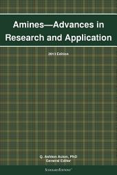 Amines—Advances in Research and Application: 2013 Edition