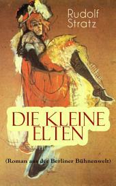 Die kleine Elten (Roman aus der Berliner Bühnenwelt): Geschichte einer jungen Schauspielerin