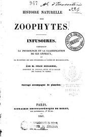 Histoire naturelle des zoophytes. Infusoires: comprenant la physiologie et la classification de ces animaux et la manière de les étudier à l'aide du microscope
