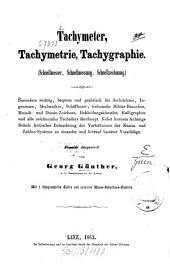 Tachymeter, Tachymetrie, Tachygraphie: Schnellmesser, Schnellmessung, Schnellzeichnung. Mit 7 lithogr. Taf. u. mehreren Maass-Reductions-Tab