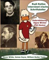 Rudi Ratlos interviewt irische Schriftsteller: Enten-Talk mit Oscar Wilde, James Joyce, William Butler Yeats