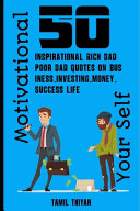50 Inspirational Rich Dad Poor Dad Quotes on Business  Investing  Money  Success Life Book