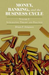 Money, Banking, and the Business Cycle: Volume I: Integrating Theory and Practice, Volume 1