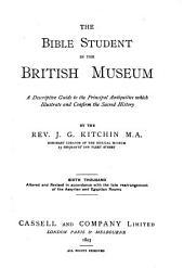 The Bible Student in the British Museum: A Discriptive Guide to the Principal Antiquities which Illustrate and Confirm the Sacred History